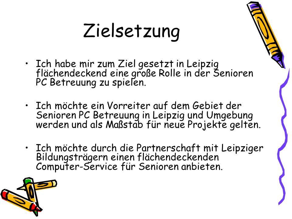 Zielsetzung Ich habe mir zum Ziel gesetzt in Leipzig flächendeckend eine große Rolle in der Senioren PC Betreuung zu spielen.