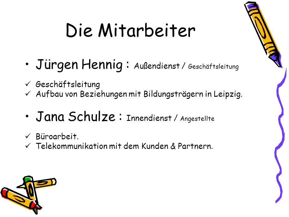 Die Mitarbeiter Jürgen Hennig : Außendienst / Geschäftsleitung Geschäftsleitung Aufbau von Beziehungen mit Bildungsträgern in Leipzig.