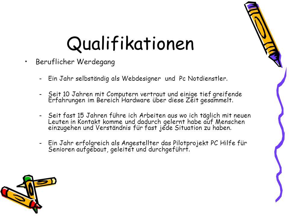 Qualifikationen Beruflicher Werdegang -Ein Jahr selbständig als Webdesigner und Pc Notdienstler.