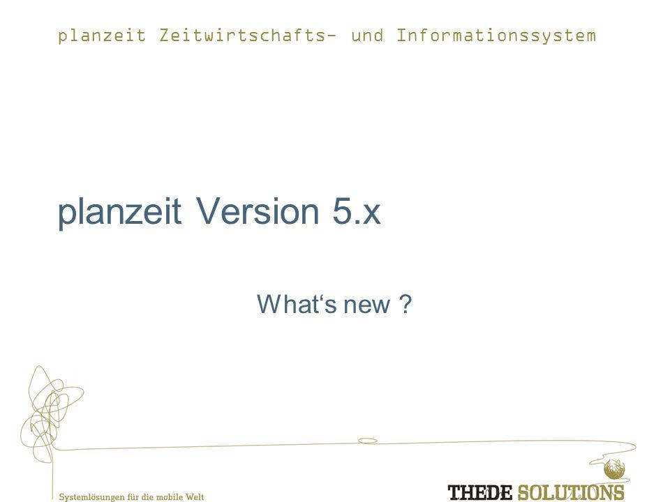 planzeit Zeitwirtschafts- und Informationssystem planzeit Version 5.x Whats new ?