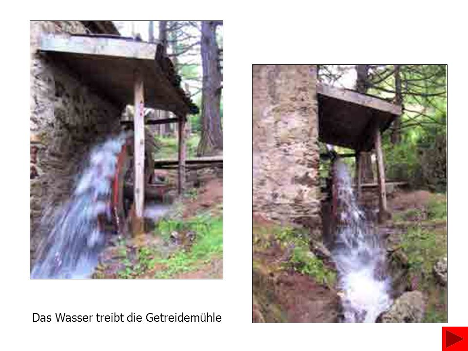 Das Wasser treibt die Getreidemühle