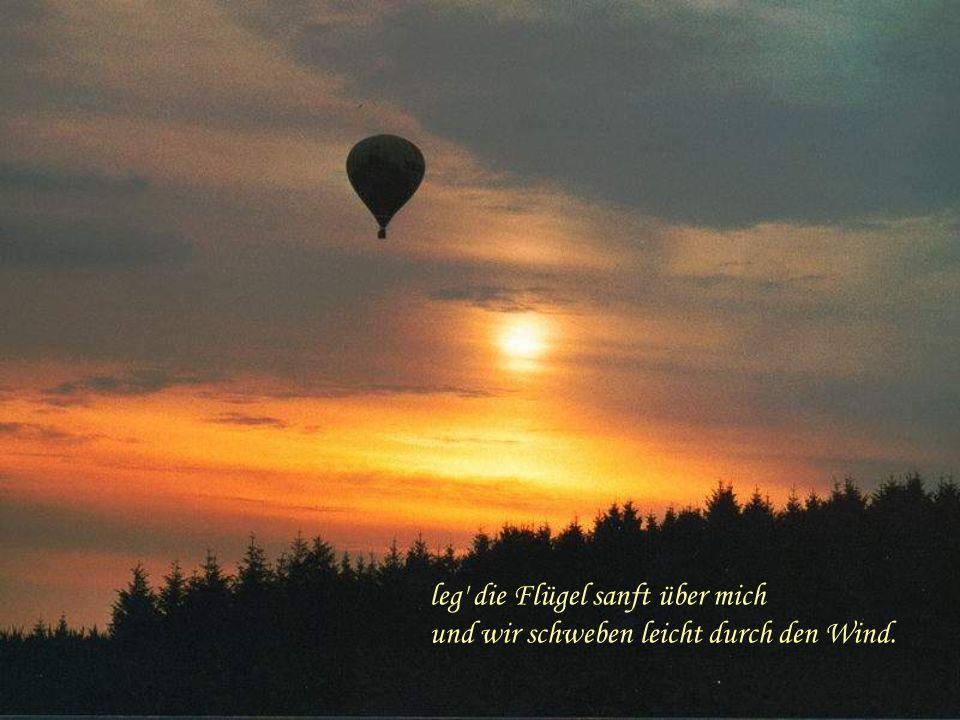leg die Flügel sanft über mich und wir schweben leicht durch den Wind.