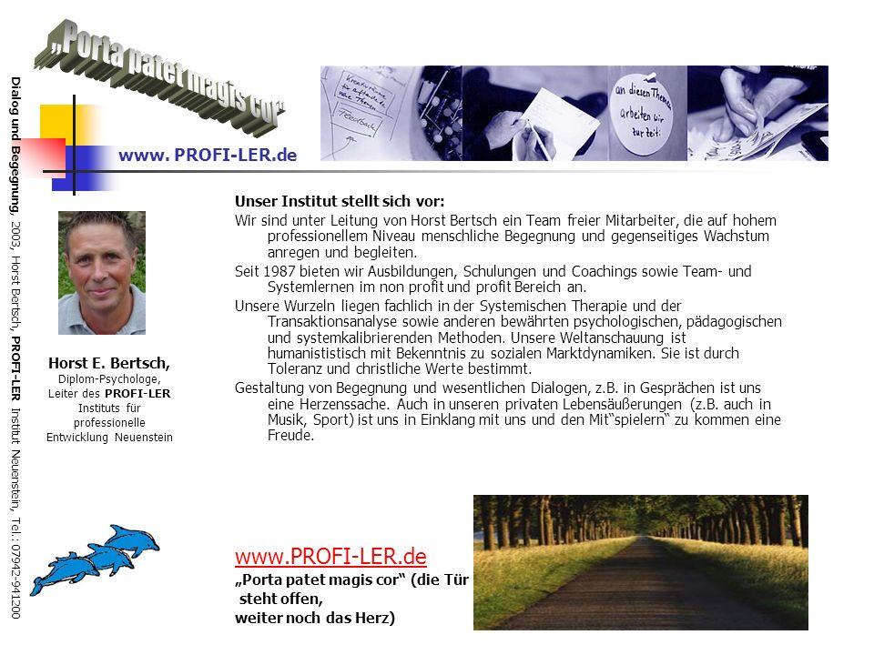 Dialog und Begegnung, 2003, Horst Bertsch, PROFI-LER Institut Neuenstein, Tel.: 07942-941200 Dialog und Begegnung Tiefe und Wesentlichkeit im Gespräch