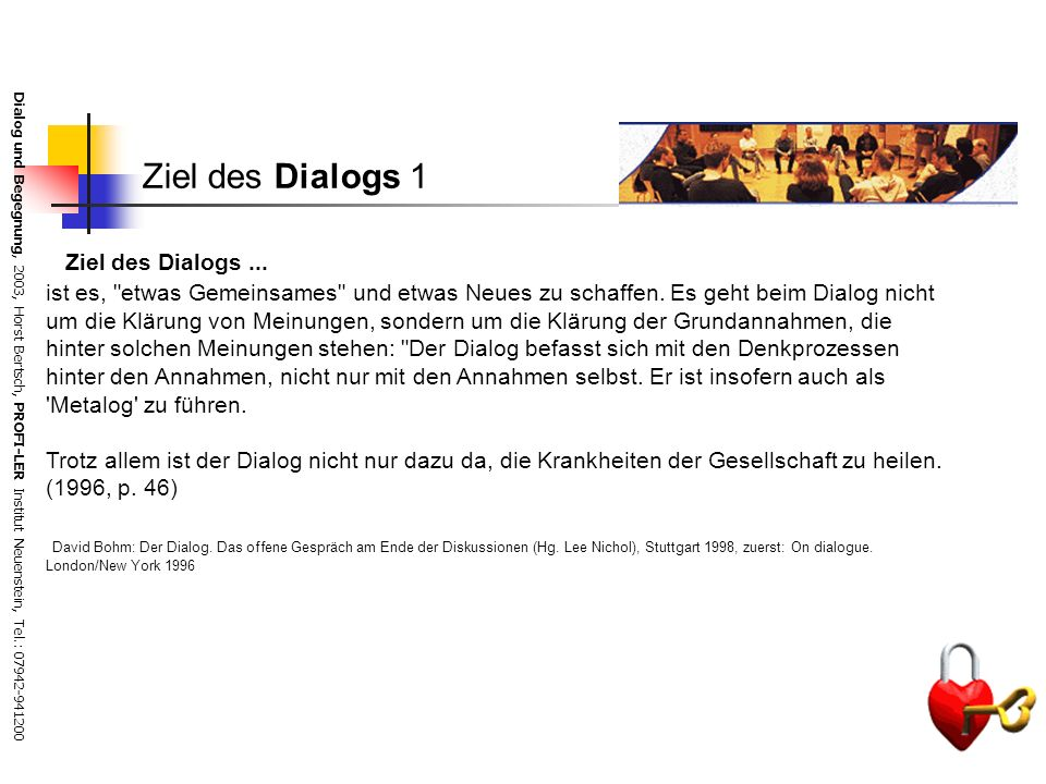 Dialog und Begegnung, 2003, Horst Bertsch, PROFI-LER Institut Neuenstein, Tel.: 07942-941200 Die Aufgaben des Dialogbegleiters Ohne die Unterstützung und Begleitung von Dialog-Begleitern scheitert oftmals der Versuch, in Organisationen einen Dialog zu führen.