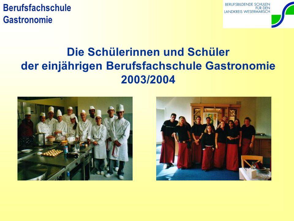 Berufsfachschule Gastronomie Die Schülerinnen und Schüler der einjährigen Berufsfachschule Gastronomie 2003/2004