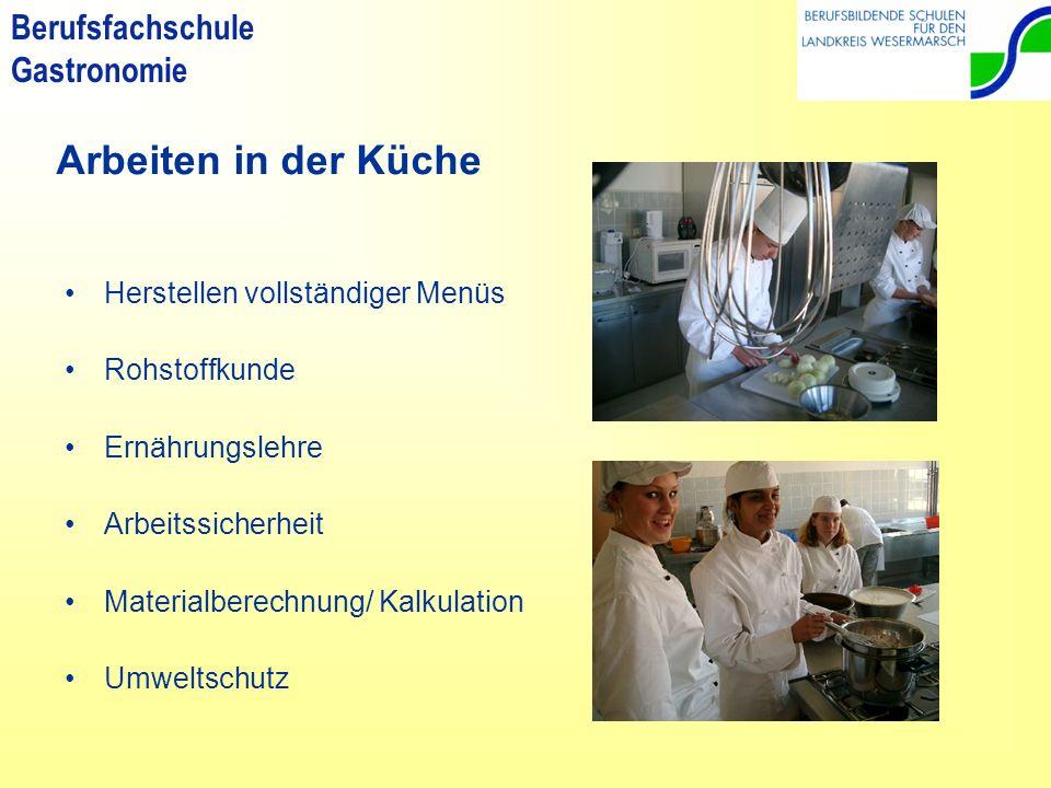 Berufsfachschule Gastronomie Arbeiten in der Küche Herstellen vollständiger Menüs Rohstoffkunde Ernährungslehre Arbeitssicherheit Materialberechnung/ Kalkulation Umweltschutz