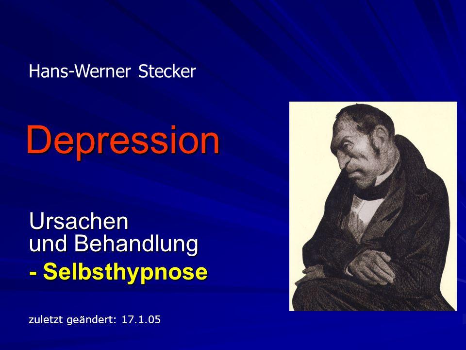 Depression Ursachen und Behandlung - Selbsthypnose Hans-Werner Stecker zuletzt geändert: 17.1.05