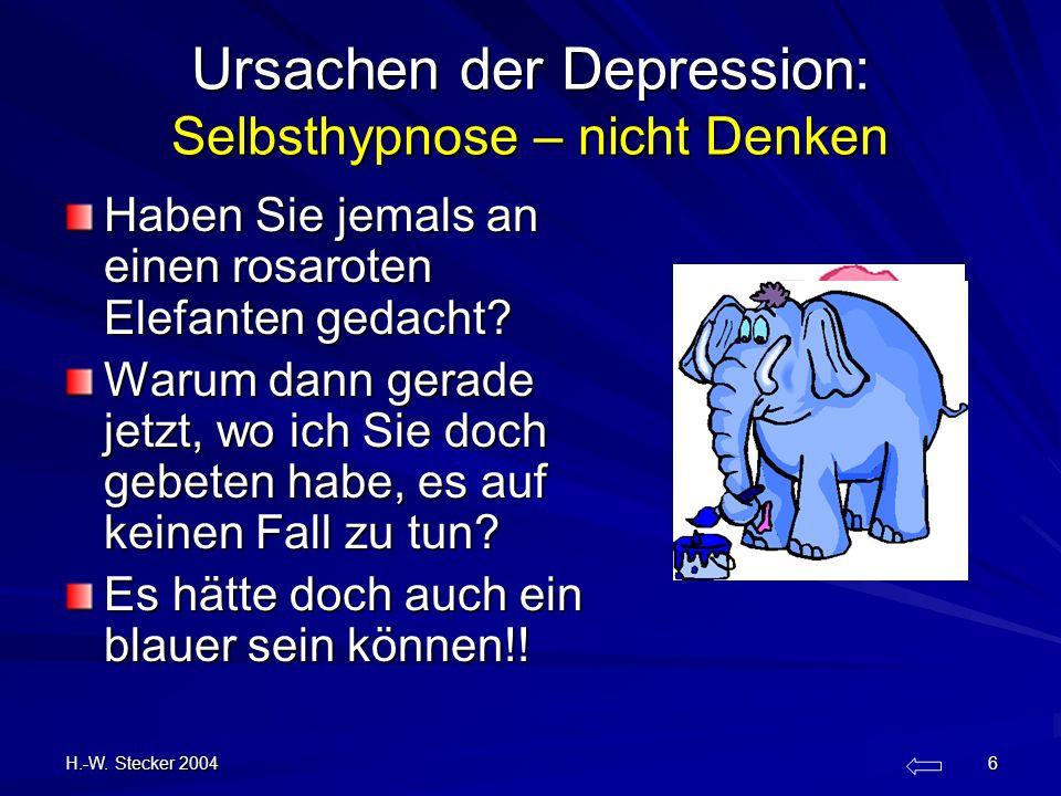 H.-W. Stecker 2004 6 Ursachen der Depression: Selbsthypnose – nicht Denken Haben Sie jemals an einen rosaroten Elefanten gedacht? Warum dann gerade je
