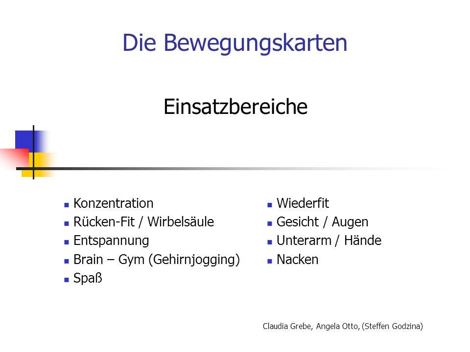 Die Bewegungskarten Einsatzbereiche Konzentration Rücken-Fit / Wirbelsäule Entspannung Brain – Gym (Gehirnjogging) Spaß Wiederfit Gesicht / Augen Unte
