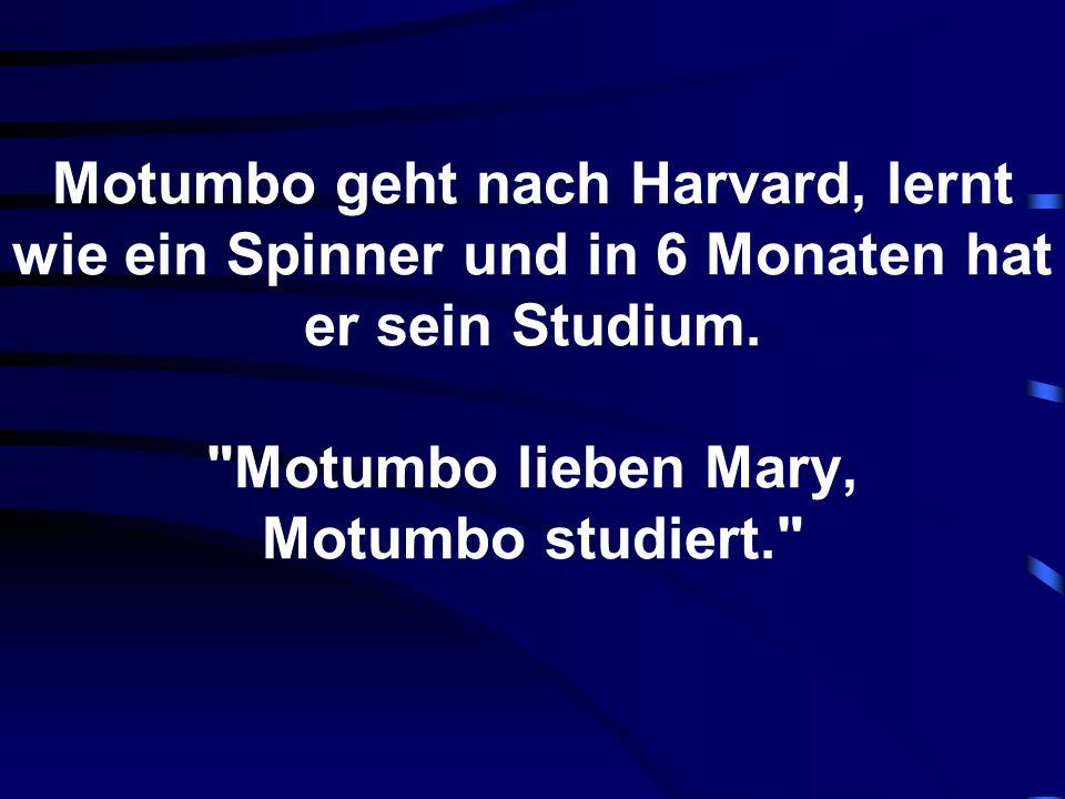 Motumbo geht nach Harvard, lernt wie ein Spinner und in 6 Monaten hat er sein Studium.