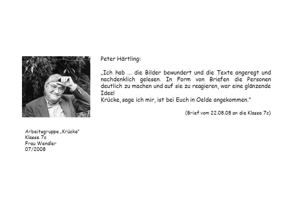Peter Härtling: Ich hab... die Bilder bewundert und die Texte angeregt und nachdenklich gelesen. In Form von Briefen die Personen deutlich zu machen u