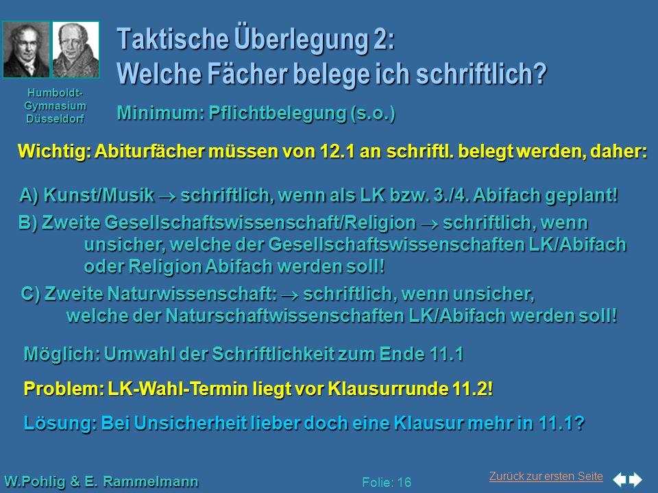 Zurück zur ersten Seite W.Pohlig & E. Rammelmann Humboldt- Gymnasium Düsseldorf Folie: 16 Taktische Überlegung 2: Welche Fächer belege ich schriftlich