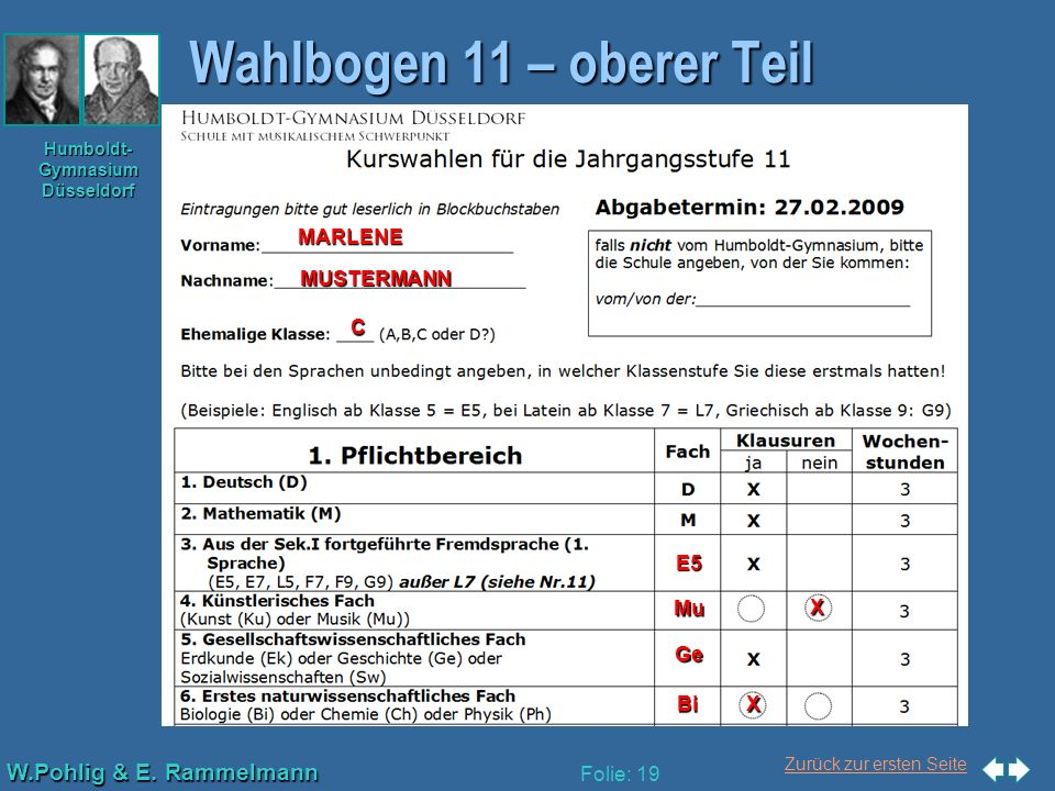 Zurück zur ersten Seite W.Pohlig & E. Rammelmann Humboldt- Gymnasium Düsseldorf Folie: 19 Wahlbogen 11 – oberer Teil MARLENEMUSTERMANN C E5 Mu Ge Bi X