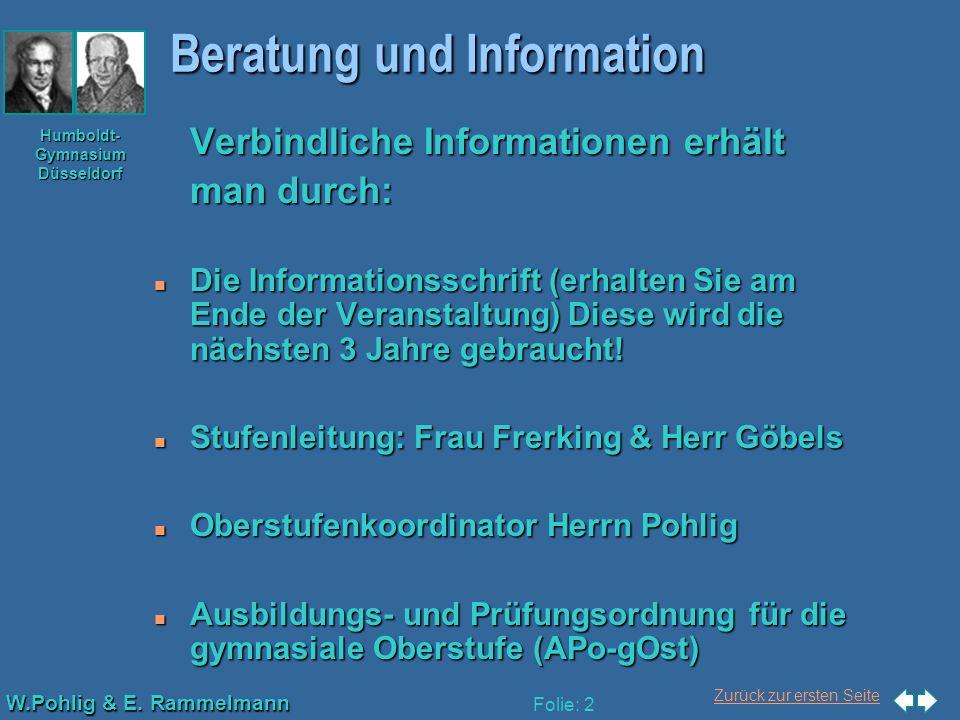 Zurück zur ersten Seite W.Pohlig & E. Rammelmann Humboldt- Gymnasium Düsseldorf Folie: 2 Beratung und Information Verbindliche Informationen erhält ma