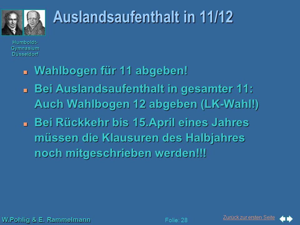 Zurück zur ersten Seite W.Pohlig & E. Rammelmann Humboldt- Gymnasium Düsseldorf Folie: 28 Auslandsaufenthalt in 11/12 n Wahlbogen für 11 abgeben! n Be