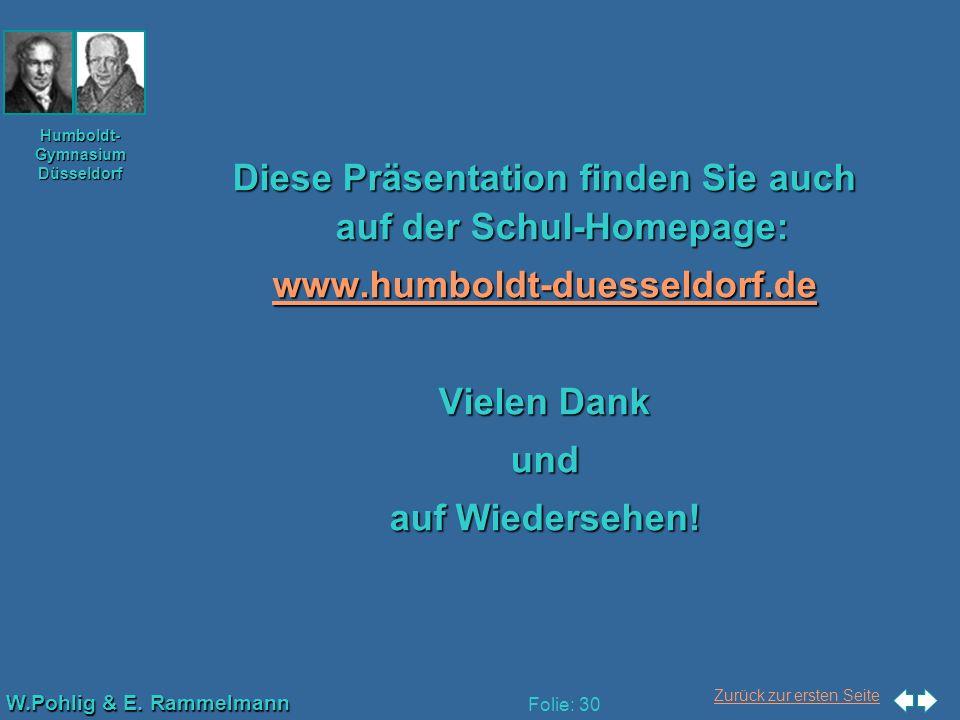 Zurück zur ersten Seite W.Pohlig & E. Rammelmann Humboldt- Gymnasium Düsseldorf Folie: 30 Diese Präsentation finden Sie auch auf der Schul-Homepage: w