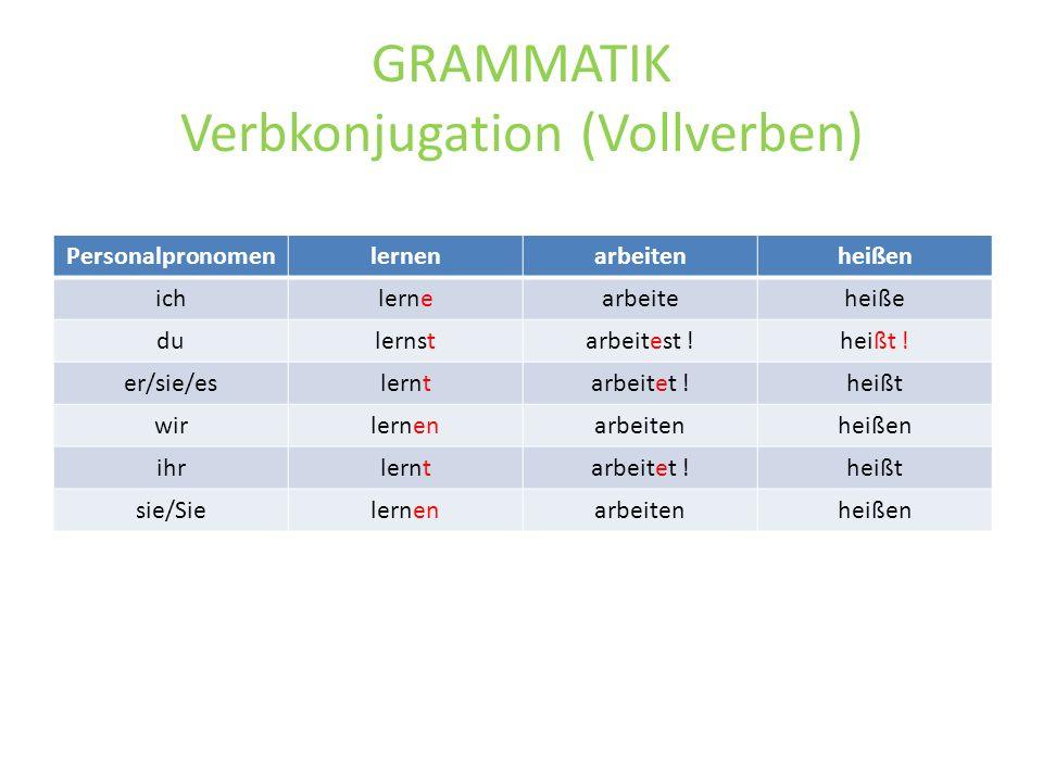 GRAMMATIK Verbkonjugation (Vollverben) Personalpronomenlernenarbeitenheißen ichlernearbeiteheiße dulernstarbeitest !heißt .