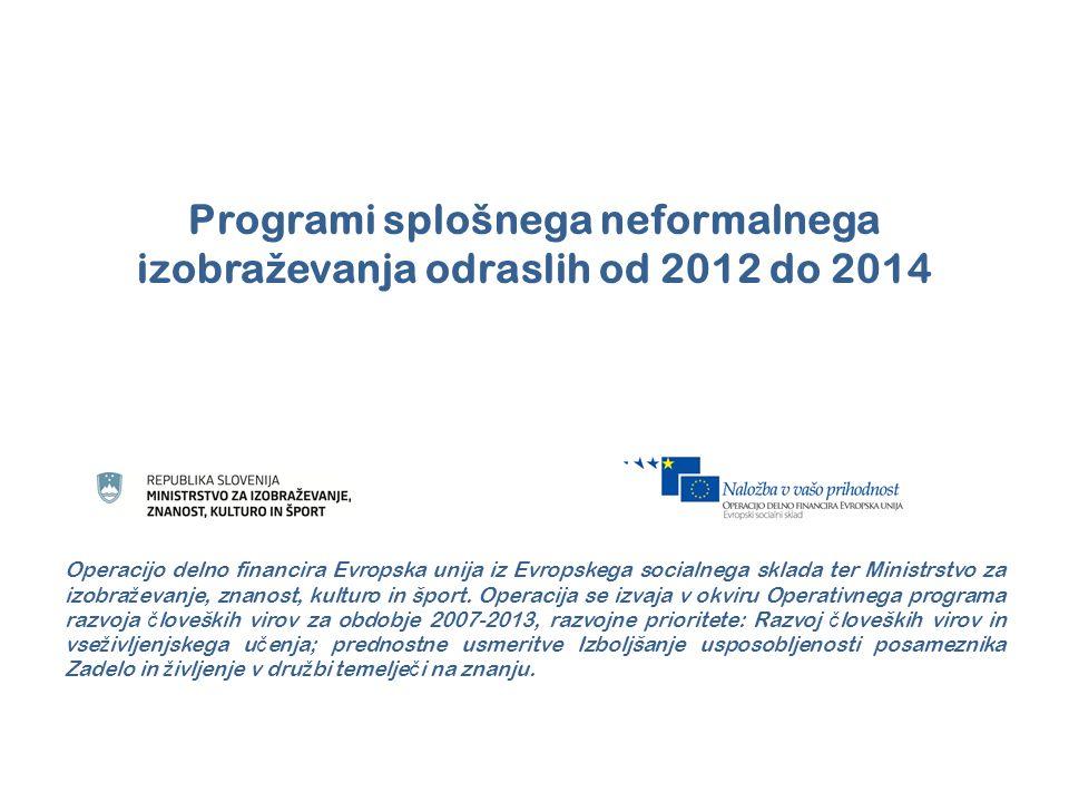 Programi splošnega neformalnega izobra ž evanja odraslih od 2012 do 2014 Operacijo delno financira Evropska unija iz Evropskega socialnega sklada ter Ministrstvo za izobra ž evanje, znanost, kulturo in šport.