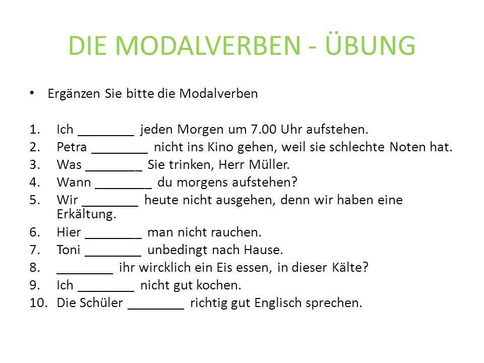 DIE MODALVERBEN - ÜBUNG Ergänzen Sie bitte die Modalverben 1.Ich ________ jeden Morgen um 7.00 Uhr aufstehen.