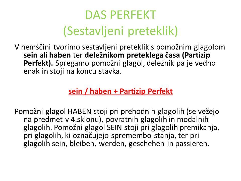 DAS PERFEKT (Sestavljeni preteklik) V nemščini tvorimo sestavljeni preteklik s pomožnim glagolom sein ali haben ter deležnikom preteklega časa (Partizip Perfekt).