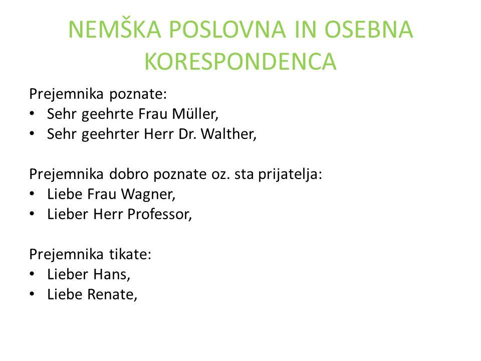 NEMŠKA POSLOVNA IN OSEBNA KORESPONDENCA Prejemnika poznate: Sehr geehrte Frau Müller, Sehr geehrter Herr Dr.