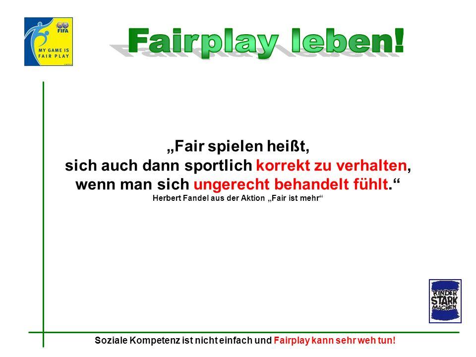 Fair spielen heißt, sich auch dann sportlich korrekt zu verhalten, wenn man sich ungerecht behandelt fühlt. Herbert Fandel aus der Aktion Fair ist meh