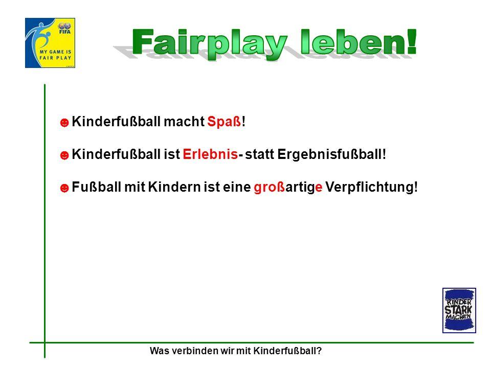 Kinderfußball macht Spaß! Kinderfußball ist Erlebnis- statt Ergebnisfußball! Fußball mit Kindern ist eine großartige Verpflichtung! Was verbinden wir