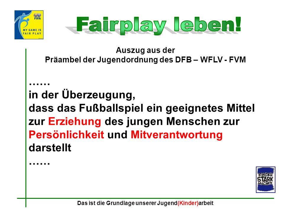 Auszug aus der Präambel der Jugendordnung des DFB – WFLV - FVM …… in der Überzeugung, dass das Fußballspiel ein geeignetes Mittel zur Erziehung des ju