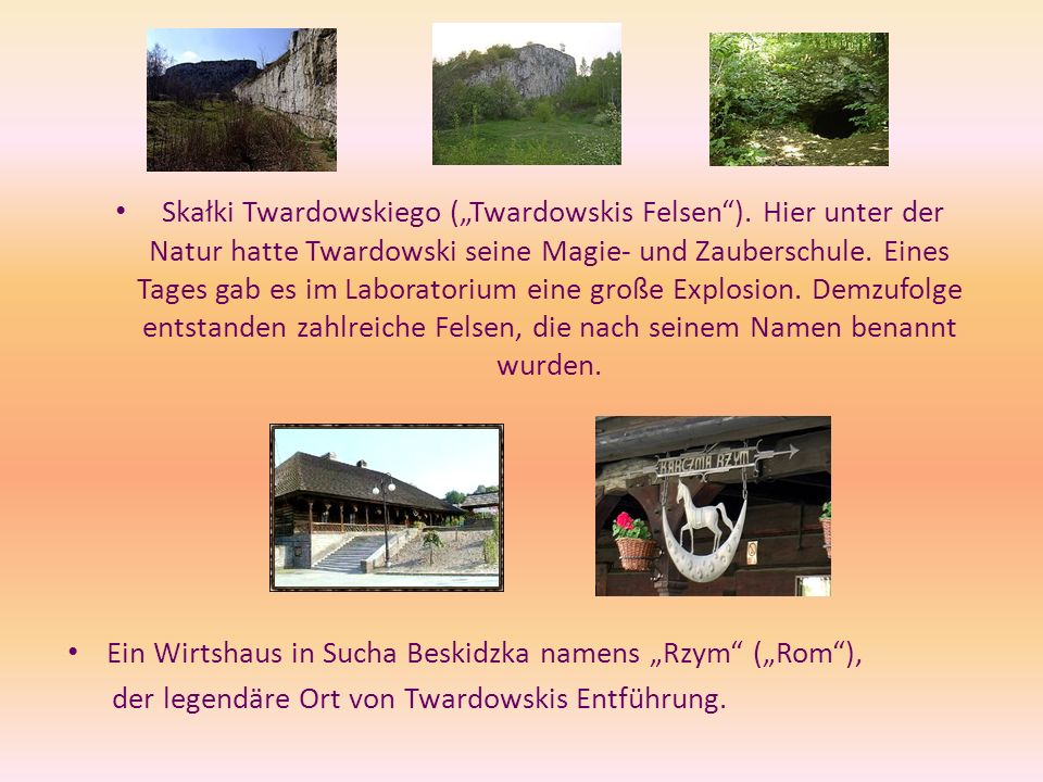 Skałki Twardowskiego (Twardowskis Felsen). Hier unter der Natur hatte Twardowski seine Magie- und Zauberschule. Eines Tages gab es im Laboratorium ein