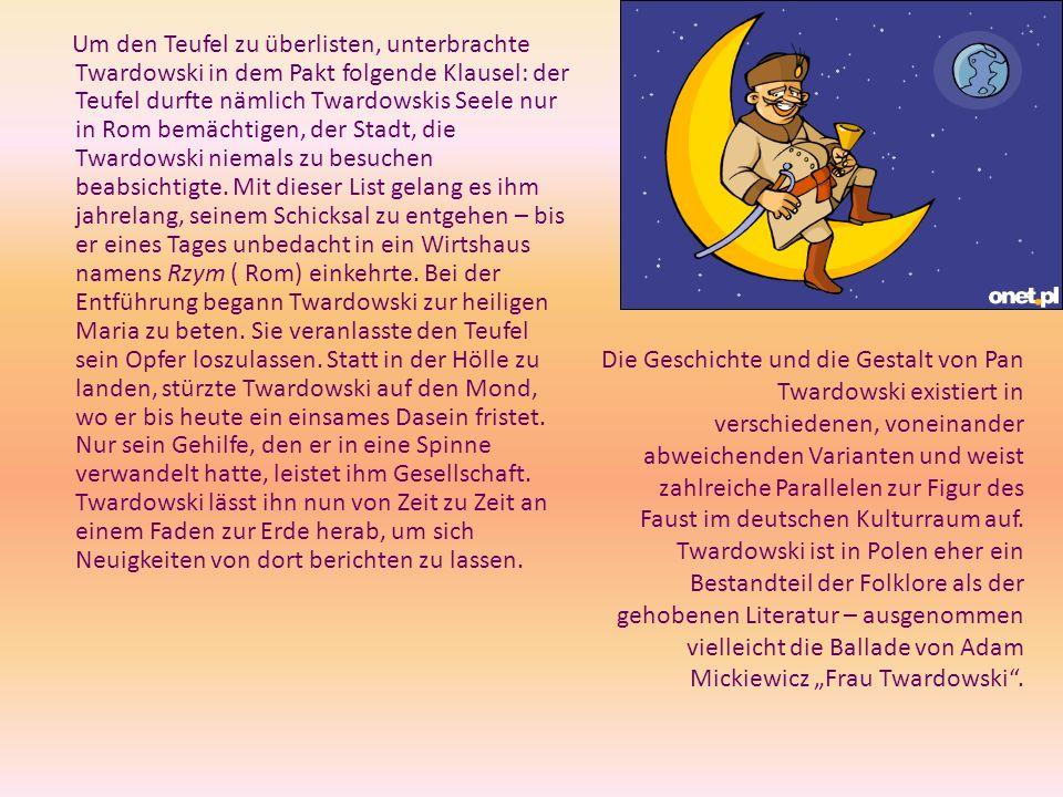 Um den Teufel zu überlisten, unterbrachte Twardowski in dem Pakt folgende Klausel: der Teufel durfte nämlich Twardowskis Seele nur in Rom bemächtigen,