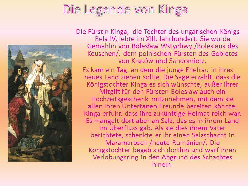 Die Fürstin Kinga, die Tochter des ungarischen Königs Bela IV, lebte im XIII. Jahrhundert. Sie wurde Gemahlin von Bolesław Wstydliwy /Boleslaus des Ke