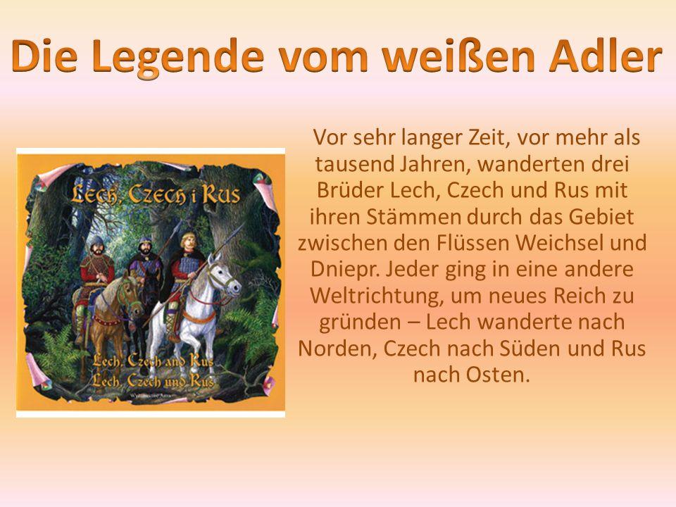 Vor sehr langer Zeit, vor mehr als tausend Jahren, wanderten drei Brüder Lech, Czech und Rus mit ihren Stämmen durch das Gebiet zwischen den Flüssen W