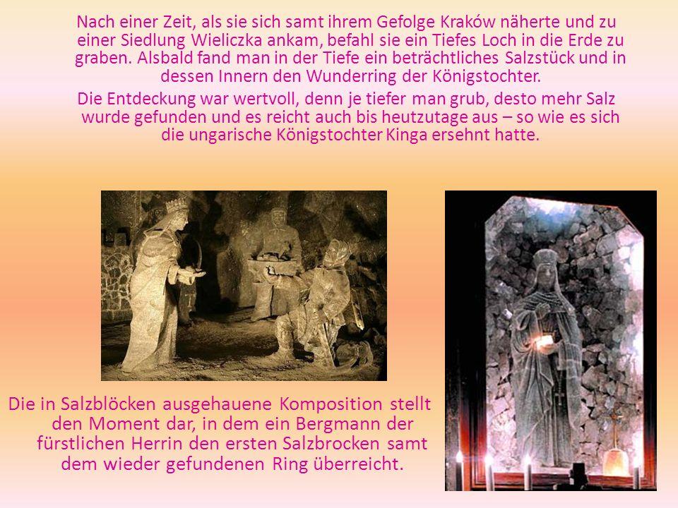Nach einer Zeit, als sie sich samt ihrem Gefolge Kraków näherte und zu einer Siedlung Wieliczka ankam, befahl sie ein Tiefes Loch in die Erde zu grabe