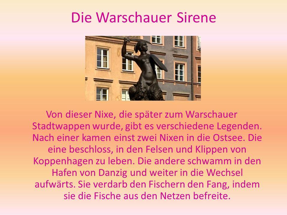 Die Warschauer Sirene Von dieser Nixe, die später zum Warschauer Stadtwappen wurde, gibt es verschiedene Legenden. Nach einer kamen einst zwei Nixen i