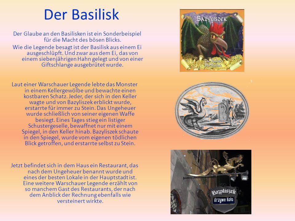 Der Basilisk Der Glaube an den Basilisken ist ein Sonderbeispiel für die Macht des bösen Blicks. Wie die Legende besagt ist der Basilisk aus einem Ei