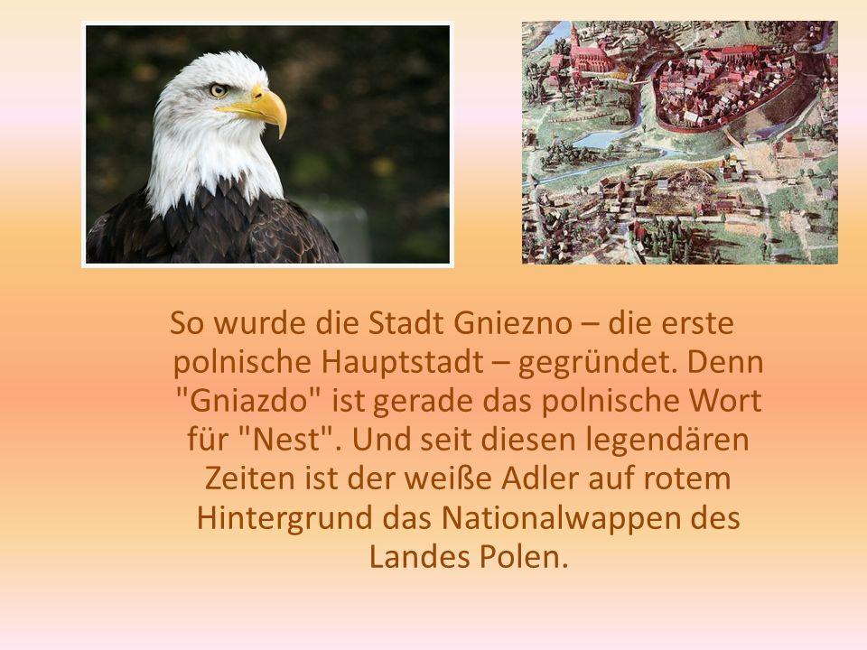 So wurde die Stadt Gniezno – die erste polnische Hauptstadt – gegründet. Denn