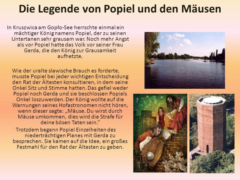 In Kruszwica am Gopło-See herrschte einmal ein mächtiger König namens Popiel, der zu seinen Untertanen sehr grausam war. Noch mehr Angst als vor Popie