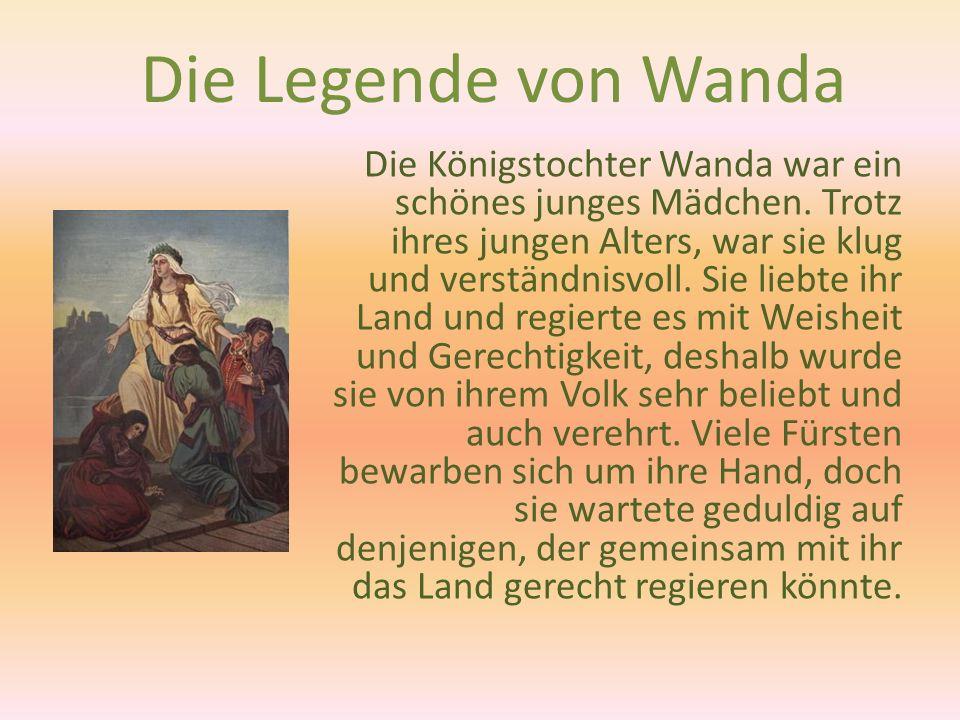 Die Königstochter Wanda war ein schönes junges Mädchen. Trotz ihres jungen Alters, war sie klug und verständnisvoll. Sie liebte ihr Land und regierte