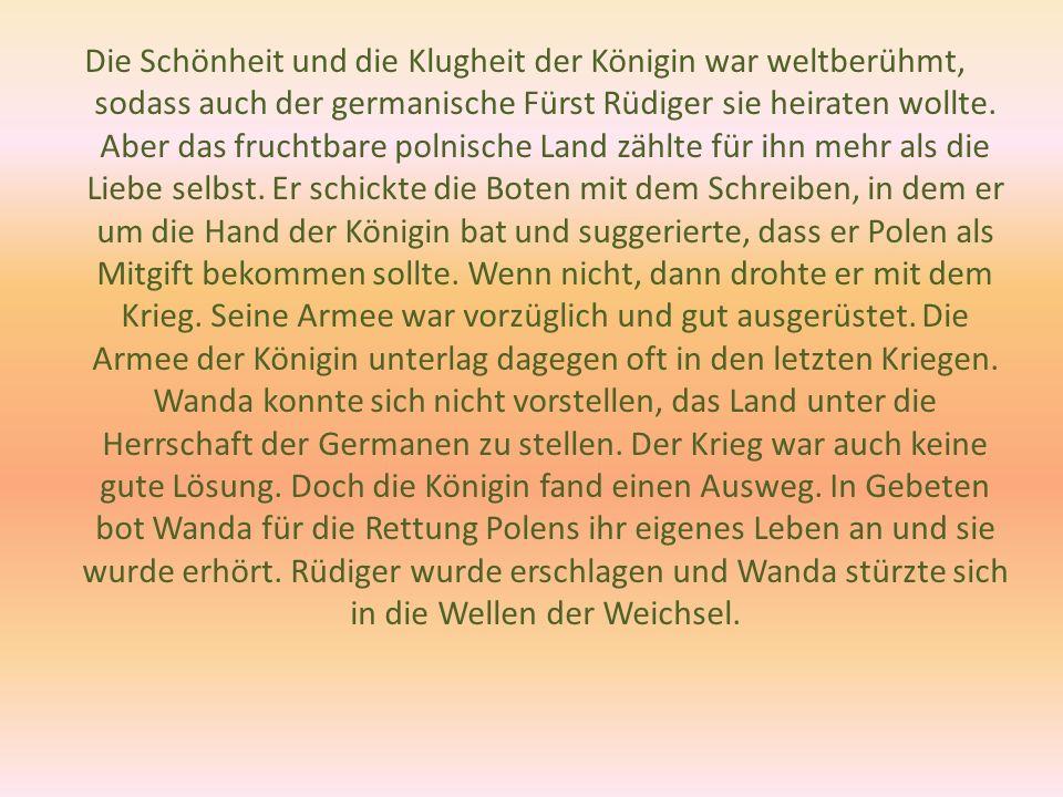 Die Schönheit und die Klugheit der Königin war weltberühmt, sodass auch der germanische Fürst Rüdiger sie heiraten wollte. Aber das fruchtbare polnisc