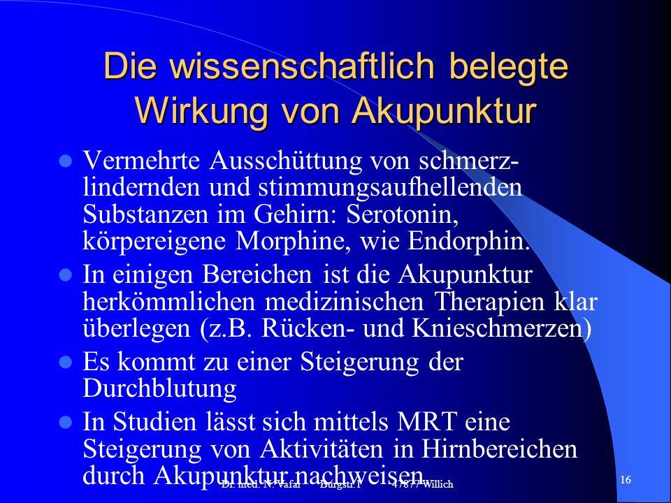 Die wissenschaftlich belegte Wirkung von Akupunktur Vermehrte Ausschüttung von schmerz- lindernden und stimmungsaufhellenden Substanzen im Gehirn: Serotonin, körpereigene Morphine, wie Endorphin.