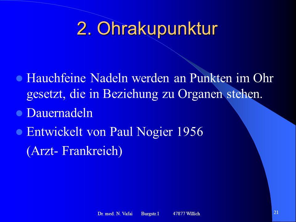 2. Ohrakupunktur Hauchfeine Nadeln werden an Punkten im Ohr gesetzt, die in Beziehung zu Organen stehen. Dauernadeln Entwickelt von Paul Nogier 1956 (