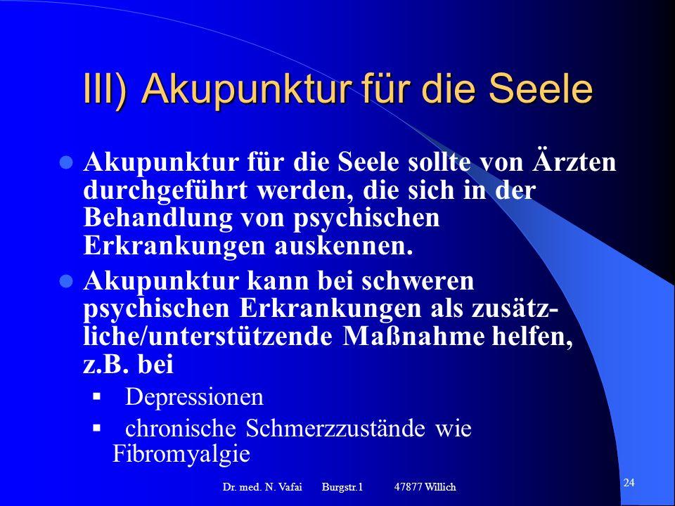 III) Akupunktur für die Seele Akupunktur für die Seele sollte von Ärzten durchgeführt werden, die sich in der Behandlung von psychischen Erkrankungen auskennen.
