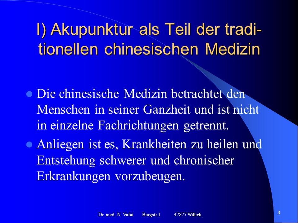I) Akupunktur als Teil der tradi- tionellen chinesischen Medizin Die chinesische Medizin betrachtet den Menschen in seiner Ganzheit und ist nicht in einzelne Fachrichtungen getrennt.