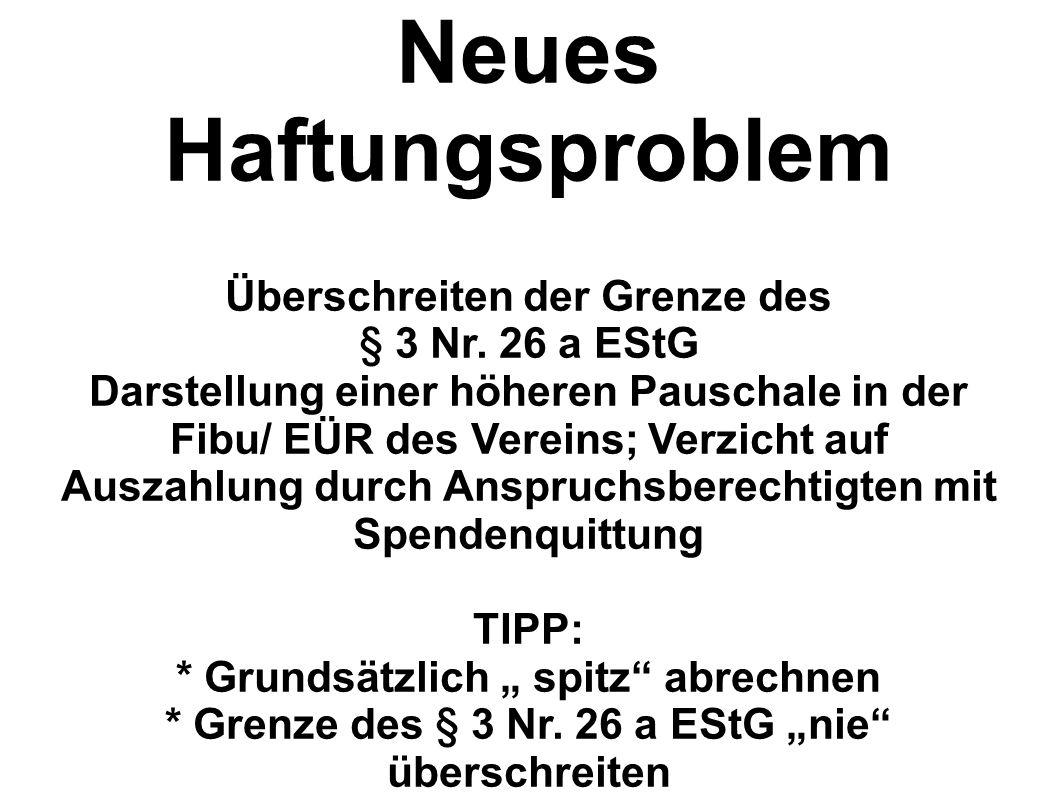 Neues Haftungsproblem Überschreiten der Grenze des § 3 Nr. 26 a EStG Darstellung einer höheren Pauschale in der Fibu/ EÜR des Vereins; Verzicht auf Au
