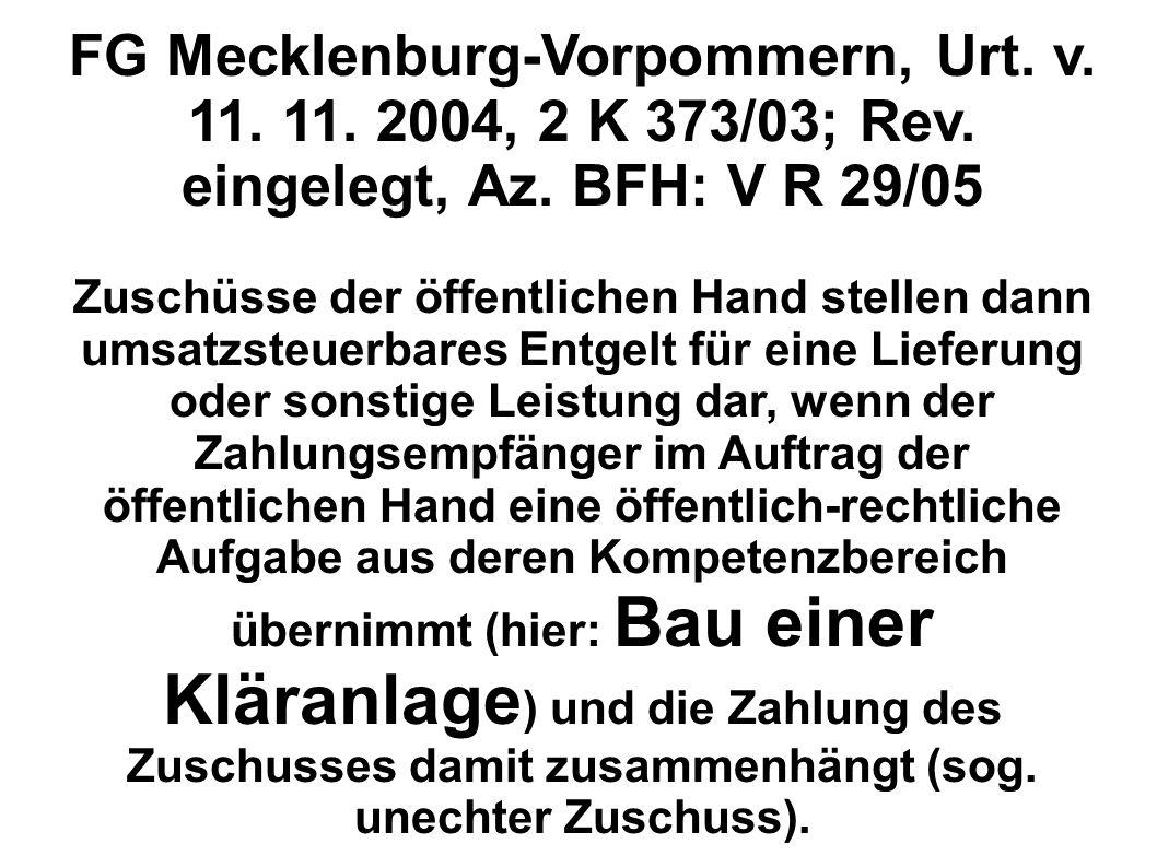 FG Mecklenburg-Vorpommern, Urt. v. 11. 11. 2004, 2 K 373/03; Rev. eingelegt, Az. BFH: V R 29/05 Zuschüsse der öffentlichen Hand stellen dann umsatzste