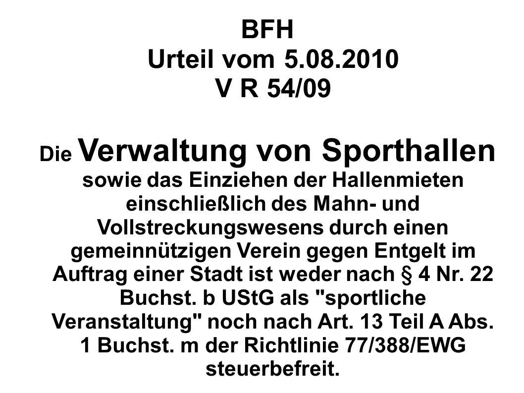 BFH Urteil vom 5.08.2010 V R 54/09 Die Verwaltung von Sporthallen sowie das Einziehen der Hallenmieten einschließlich des Mahn- und Vollstreckungswese