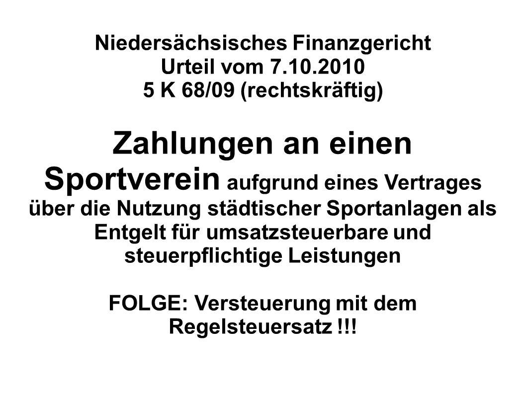 Niedersächsisches Finanzgericht Urteil vom 7.10.2010 5 K 68/09 (rechtskräftig) Zahlungen an einen Sportverein aufgrund eines Vertrages über die Nutzun