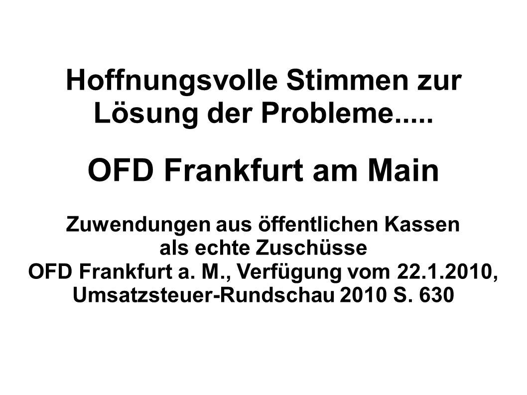 Hoffnungsvolle Stimmen zur Lösung der Probleme..... OFD Frankfurt am Main Zuwendungen aus öffentlichen Kassen als echte Zuschüsse OFD Frankfurt a. M.,
