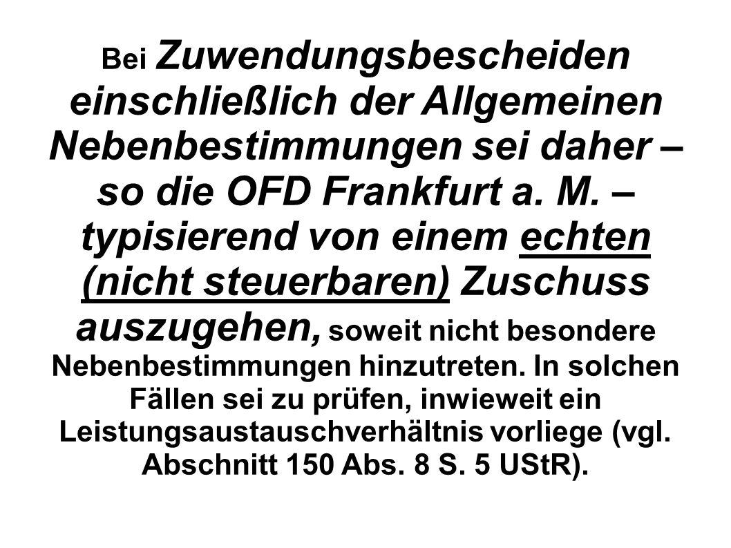 Bei Zuwendungsbescheiden einschließlich der Allgemeinen Nebenbestimmungen sei daher – so die OFD Frankfurt a. M. – typisierend von einem echten (nicht
