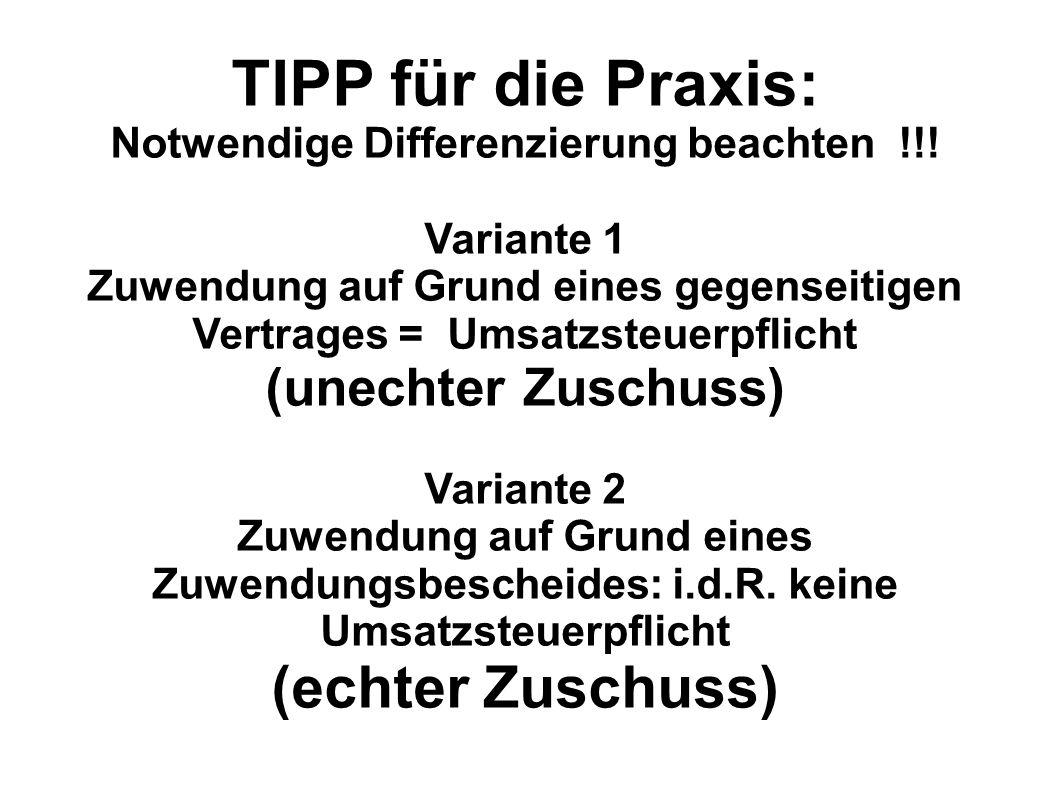 TIPP für die Praxis: Notwendige Differenzierung beachten !!! Variante 1 Zuwendung auf Grund eines gegenseitigen Vertrages = Umsatzsteuerpflicht (unech